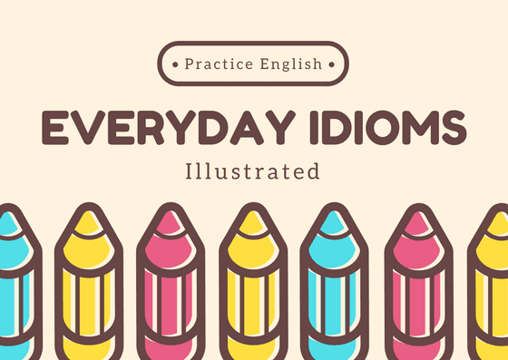 Top 5 english Idioms You Should Start Using Right Now (Part 2)
